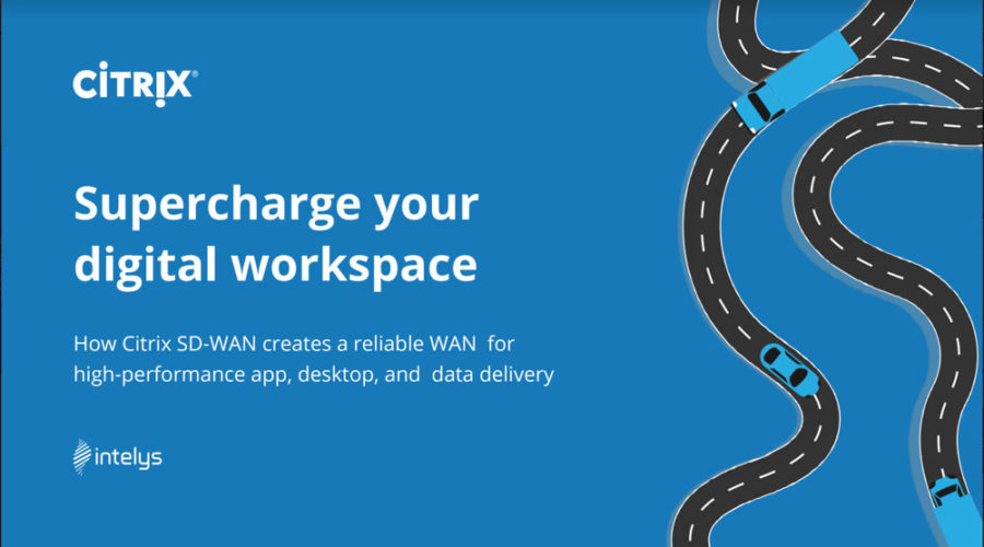 Intelys SD-WAN eBook: Supercharge your digital workspace